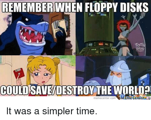 Meme Center: REMEMBER WHEN FLOPPY DISKS  COULD SAVEDESTROY THE  meme Center.com  RLD?  Munetenler It was a simpler time.