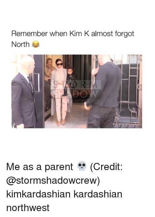 Kardashian, Girl Memes, and Kim K: Remember when Kim K almost forgot  North Me as a parent 💀 (Credit: @stormshadowcrew) kimkardashian kardashian northwest