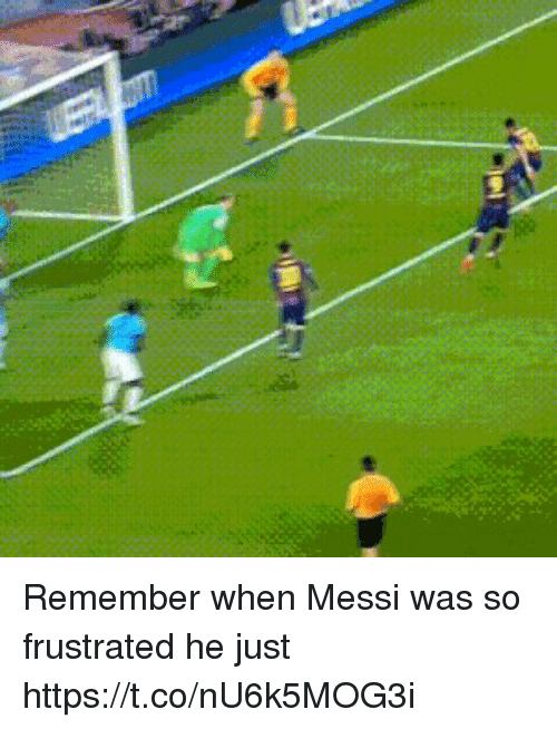 Memes, Messi, and 🤖: Remember when Messi was so frustrated he just https://t.co/nU6k5MOG3i