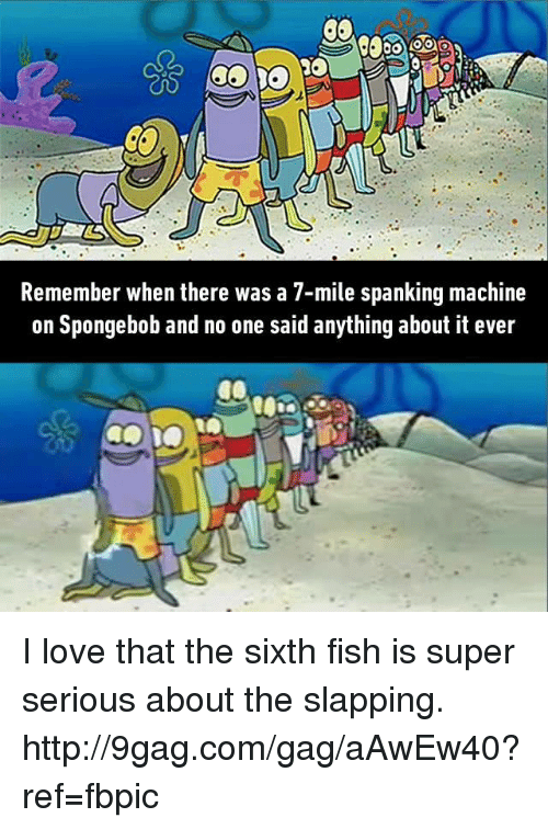 9gag, Dank, and Fish: Remember when there was a 7-mile spanking machine  on Spongebob and no one said anything about it ever I love that the sixth fish is super serious about the slapping. http://9gag.com/gag/aAwEw40?ref=fbpic