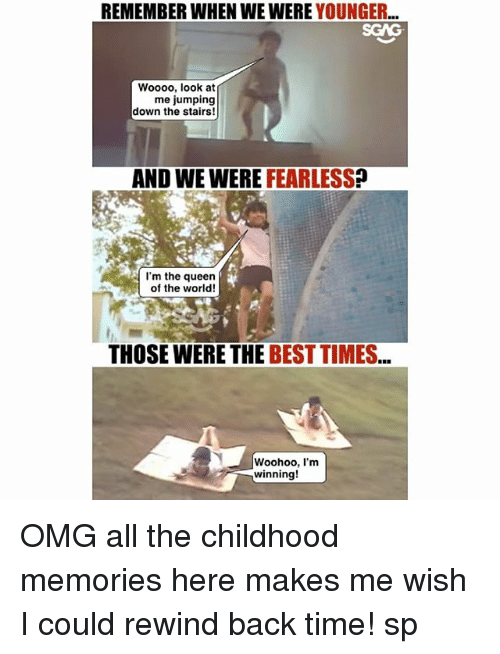 Woooo: REMEMBER WHEN WE WERE YOUNGER...  SGAG  Woooo, look at  me jumping  down the stairs!  AND WE WERE FEARLESS?  I'm the queen  of the world!  THOSE WERE THE BEST TIMES  Woohoo, I'm  winning! OMG all the childhood memories here <link in bio> makes me wish I could rewind back time! sp