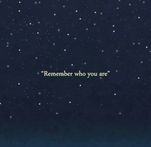 """Who, Remember, and You: """"Remember who you are"""""""