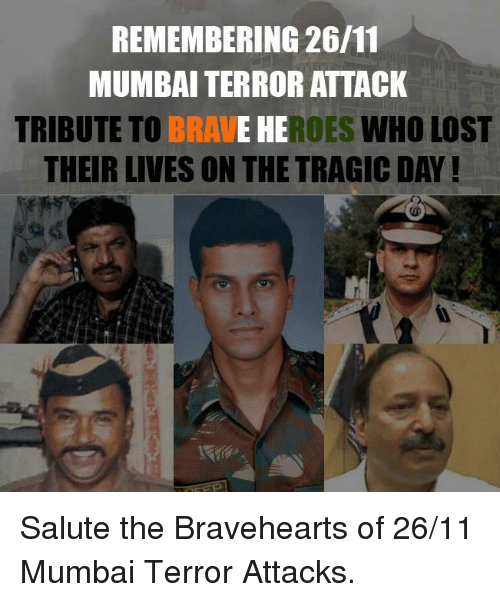 braveheart: REMEMBERING 26/11  MUMBAI TERROR ATTACK  TRIBUTE TO BRAVE HEROES WHO LOST  THEIR LIVES ONTHE TRAGIC DAY! Salute the Bravehearts of 26/11 Mumbai Terror Attacks.