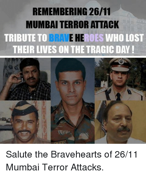 braveheart: REMEMBERING 26/11  MUMBAI TERRORATTACK  TRIBUTE TO  E HE  ROES WHO LOST  THEIR LIVES ON THE TRAGIC DAY! Salute the Bravehearts of 26/11 Mumbai Terror Attacks.