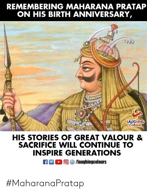 Indianpeoplefacebook, Maharana Pratap, and Will: REMEMBERING MAHARANA PRATAP  ON HIS BIRTH ANNIVERSARY  AUGHING  HIS STORIES OF GREAT VALOUR &  SACRIFICE WILL CONTINUE TO  INSPIRE GENERATIONS  83 O 4) /laughingcol ours #MaharanaPratap