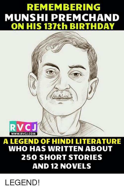 Hindi Language: REMEMBERING  MUNSHI PREMCHAND  ON HIS 137th BIRTHDAY  RVCJ  WWW.RVCJ.COM  WWW.RVCJ.COM  A LEGEND OF HINDI LITERATURE  WHO HAS WRITTEN ABOUT  250 SHORT STORIES  AND 12 NOVELS LEGEND!