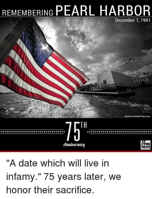 """Memes, Getty Images, and Image: REMEMBERING PEARL HARBOR  December 7, 1941  EMMANUEL DUNANDlAFP Getty Images  FOX  Anniversary  NEWS """"A date which will live in infamy."""" 75 years later, we honor their sacrifice."""