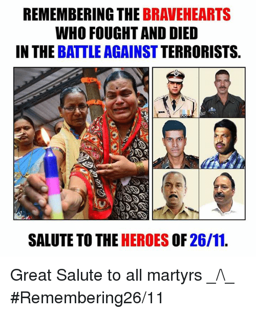 braveheart: REMEMBERING THE  BRAVEHEART  WHO FOUGHT AND DIED  IN THE BATTLE AGAINST  TERRORISTS.  SALUTE TO THE  HEROES OF 26/11. Great Salute to all martyrs _/\_  #Remembering26/11