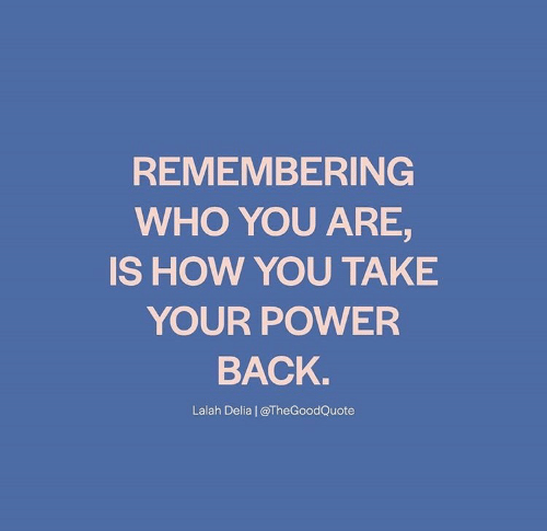who you are: REMEMBERING  WHO YOU ARE,  IS HOW YOU TAKE  YOUR POWER  ВАCK.  Lalah Delia | @TheGoodQuote