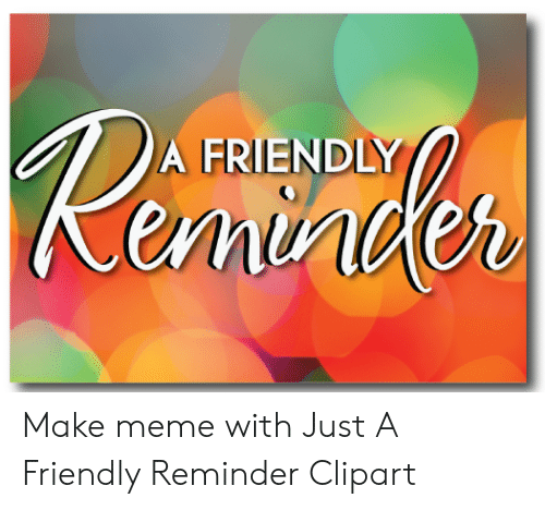 A friendly this reminder just is