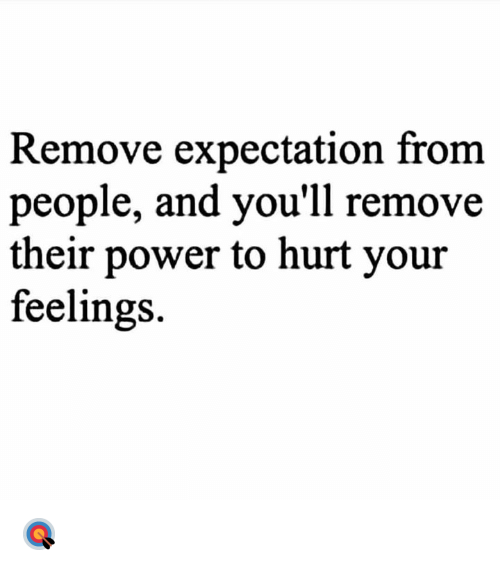Power, Hood, and Expectation: Remove expectation from  people, and you'll remove  their power to hurt your  feelings. 🎯