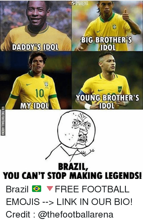 idole: RENA  BIG BROTHER'S  IDOL  DADDY'S IDOL  10  MYIDOL  10  YOUNG BROTHER'S  IDOL  BRAZIL  YOU CAN'T STOP MAKING LEGENDS Brazil 🇧🇷 🔻FREE FOOTBALL EMOJIS --> LINK IN OUR BIO! Credit : @thefootballarena
