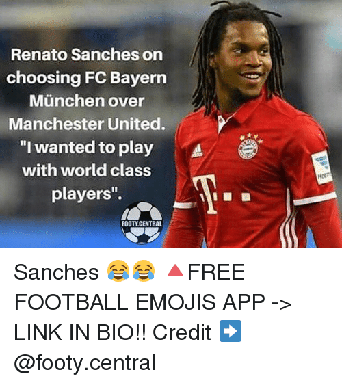 "bayern munchen: Renato Sanches on  choosing FC Bayern  Munchen over  Manchester United.  ""I wanted to play  A  with world class  players''.  FOOTY CENTRAL  Her Sanches 😂😂 🔺FREE FOOTBALL EMOJIS APP -> LINK IN BIO!! Credit ➡️ @footy.central"