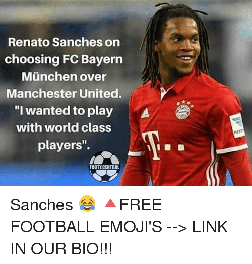 "bayern munchen: Renato Sanches on  choosing FC Bayern  Munchen over  Manchester United.  ""I wanted to play A  with world class  players'.  FOOTY CENTRAL  Herr Sanches 😂 🔺FREE FOOTBALL EMOJI'S --> LINK IN OUR BIO!!!"