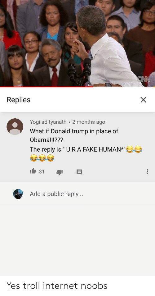 "Troll Internet: Replies  Yogi adityanath 2 months ago  What if Donald trump in place of  Obama!!!???  The reply is "" UR A FAKE HUMAN""  31  Add a public reply... Yes troll internet noobs"