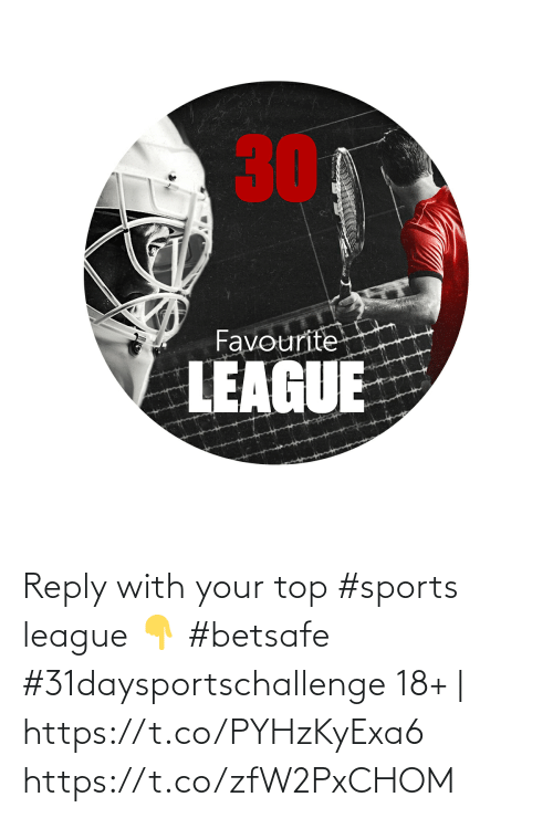 reply: Reply with your top #sports league 👇  #betsafe #31daysportschallenge   18+ | https://t.co/PYHzKyExa6 https://t.co/zfW2PxCHOM