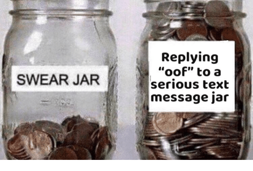 """Text, Text Message, and Serious: Replying  """"oof"""" to a  serious text  message jar  SWEAR JAR"""