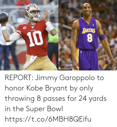 The Super Bowl: REPORT: Jimmy Garoppolo to honor Kobe Bryant by only throwing 8 passes for 24 yards in the Super Bowl https://t.co/6MBH8QEifu