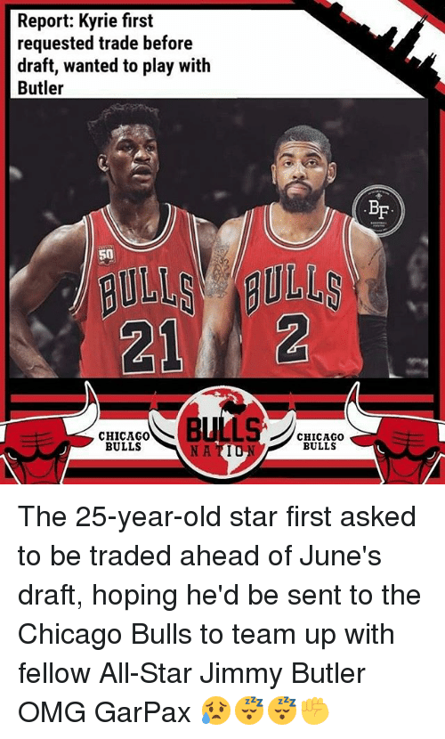 Butlers: Report: Kyrie first  requested trade before  draft, wanted to play with  Butler  BF  50  212  CHICAGO0  BULLS  CHICAGOo  BULLS  NA TIU The 25-year-old star first asked to be traded ahead of June's draft, hoping he'd be sent to the Chicago Bulls to team up with fellow All-Star Jimmy Butler OMG GarPax 😥😴😴✊
