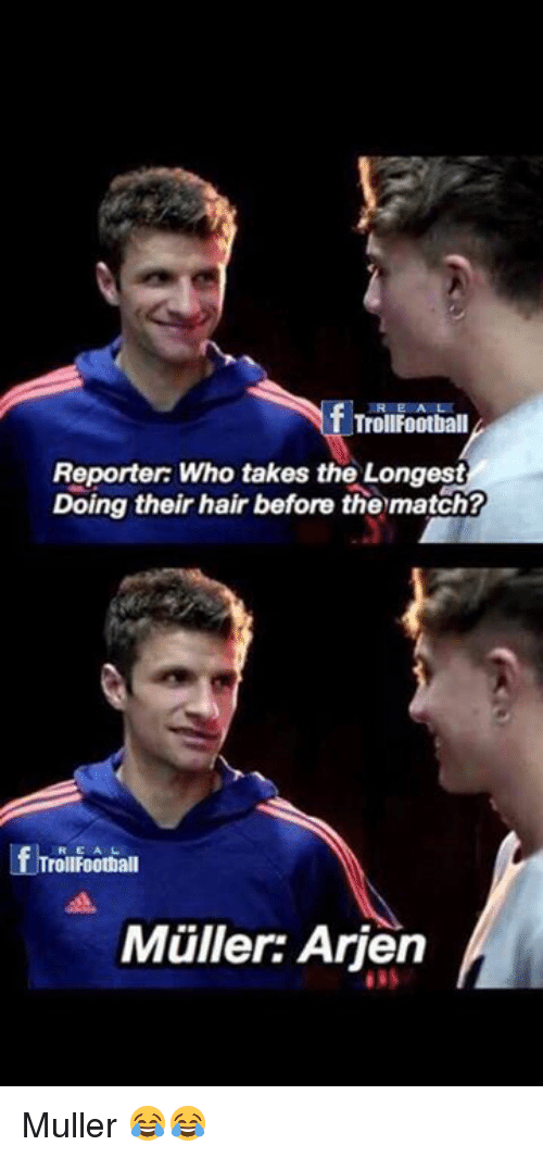 Mullered: Reporter: Who takes the Longest  Doing their hair before the match?  Lf TrollFootball  Muller: Arien Muller 😂😂