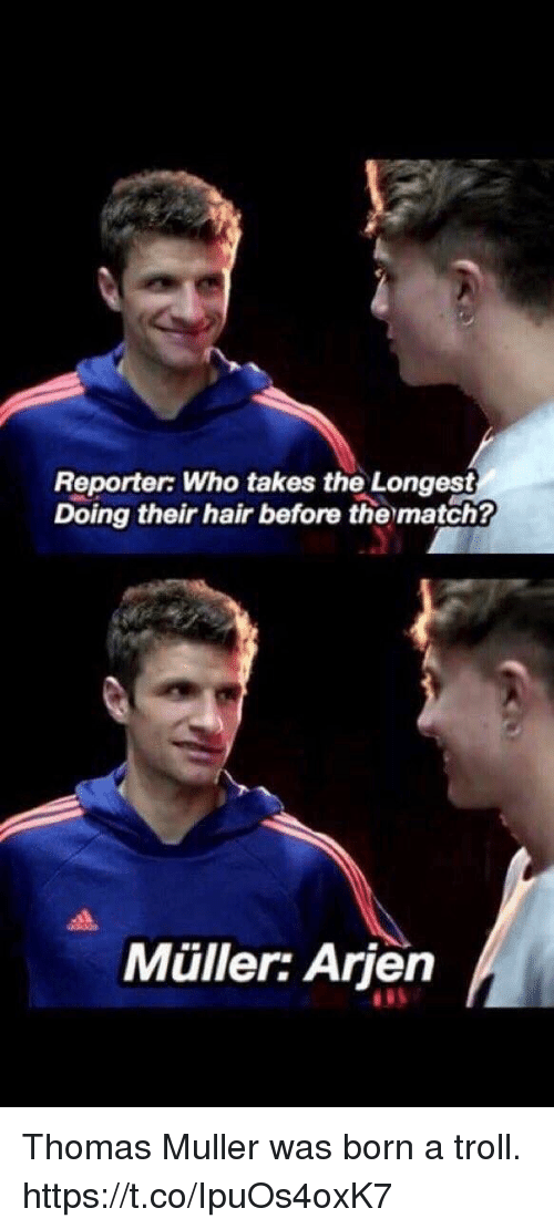 thomas muller: Reporter: Who takes the Longest  Doing their hair before the match?  Muller: Arien Thomas Muller was born a troll. https://t.co/IpuOs4oxK7