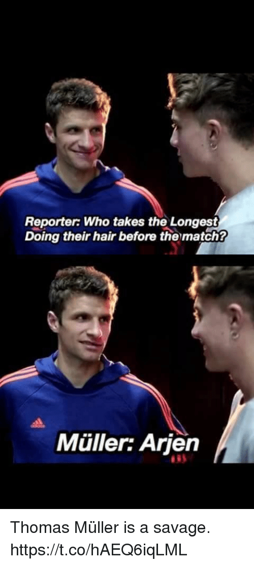 thomas muller: Reporter Who takes the Longest  Doing their hair before the match?  Müller: Arjen  8 Thomas Müller is a savage. https://t.co/hAEQ6iqLML