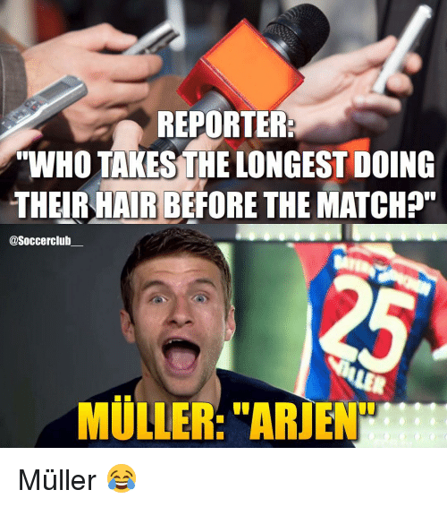 "Mullered: REPORTER  ""WHO TAKES THE LONGEST DOING  THEIR HAIRBEFORE THEMATCH?""  @Soccerclub  MULLER: ""ARIE Müller 😂"