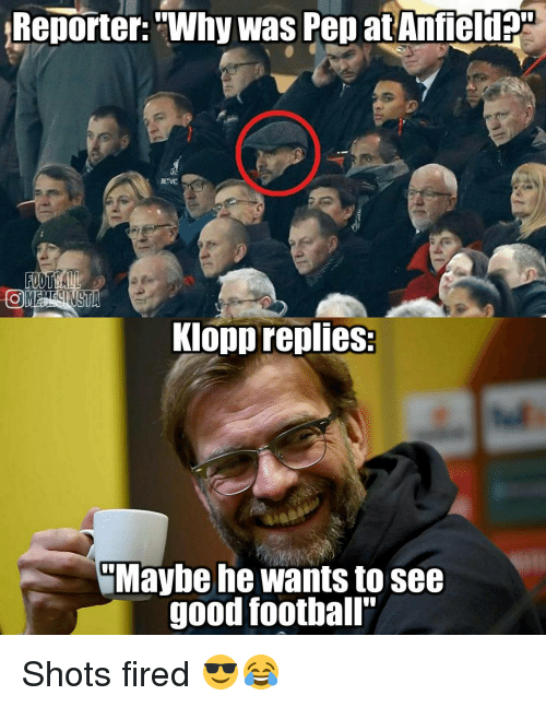"""Shot Fired: Reporter: """"Why Was Pep at Anfield  Klopp replies:  Maybe he wants to see  good football"""" Shots fired 😎😂"""