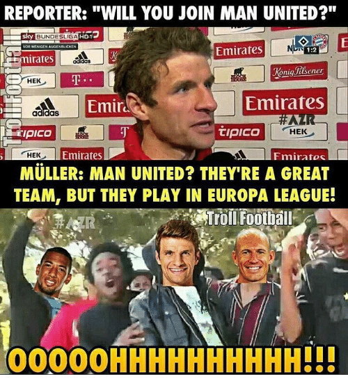"Mullered: REPORTER: ""WILL YOU JOIN MAN UNITED?""  Sky  BUNDESLIGA  HO1  Emirates  VOR WENKENAUGENBLICKEN  OniqUutsener  YHEK  Emirates  Emira  adidas  TIPICO  HEK  Emirates  HEK  Fmiratos  MULLER: MAN UNITED? THEY'RE A GREAT  TEAM, BUT THEY PLAY IN EUROPA LEAGUE!  00000 HHHHHHHHHH!"