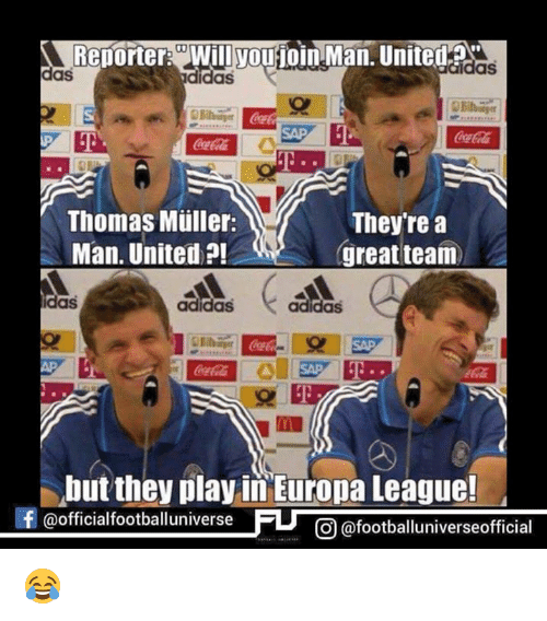 Mullered: Reporter Will youjoin Man, United  as  das  didas  SAP  Thomas Muller:  They're a  great team  Man United  adidas  adidas  but they play in Europa League!  f @official footballuniverse  O (a footballuniverseofficial 😂