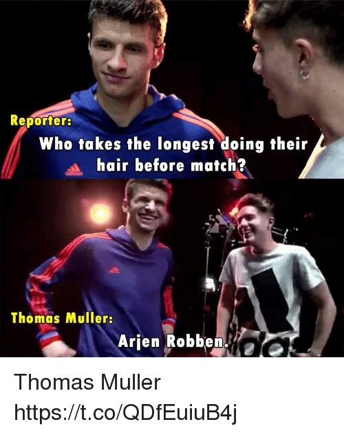 thomas muller: Reporters  Who takes the longest doing their  hair before match?  Thomas Muller  Arien Robben. Thomas Muller https://t.co/QDfEuiuB4j