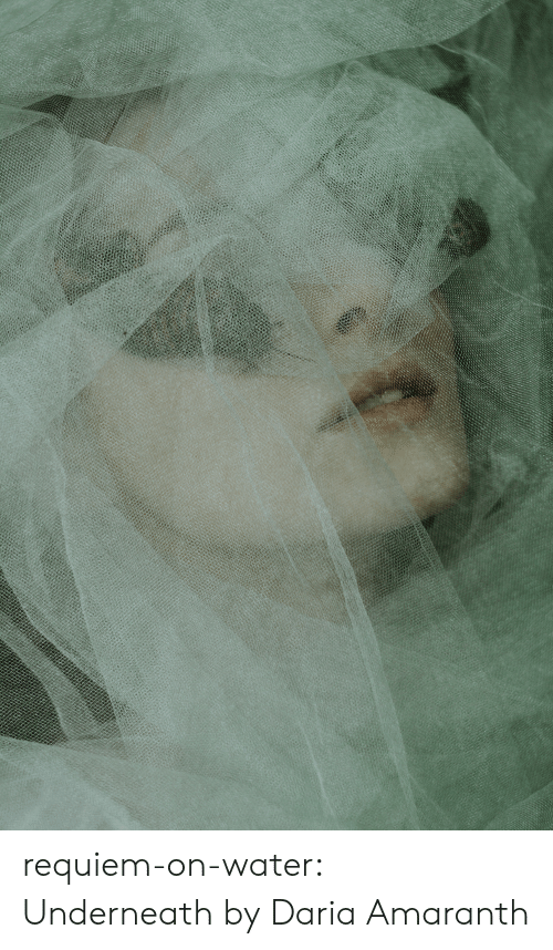 Tumblr, Blog, and Flickr: requiem-on-water:    Underneath by  Daria Amaranth