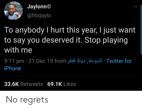 9/11: Rere. Thert.  Jaylonn©  @htxjaylo  To anybody I hurt this year, I just want  to say you deserved it. Stop playing  with me  9:11 pm · 31 Dec 19 from jbö älgs,ä>· Twitter for  iPhone  33.6K Retweets 69.1K Likes No regrets