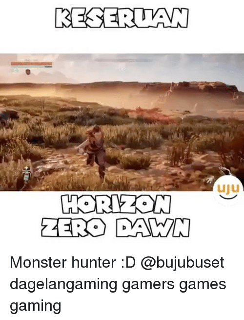 zeroes: RESERUAN  HORIZON  ZERO DAWN  uiu Monster hunter :D @bujubuset dagelangaming gamers games gaming