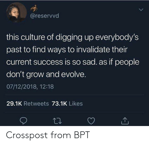 Evolve, Sad, and Success: @reservvd  this culture of digging up everybody's  past to find ways to invalidate their  current success is so sad. as if people  don't grow and evolve.  07/12/2018, 12:18  29.1K Retweets 73.1K Likes Crosspost from BPT