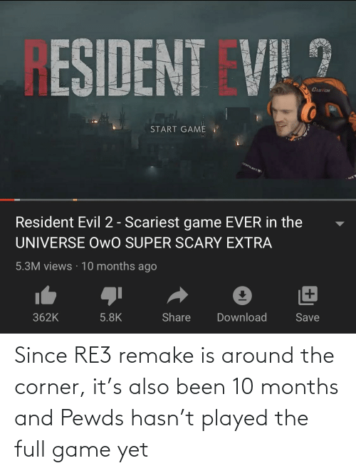 Game, Evil, and Been: RESIDENT  CuTCH  START GAME  Resident Evil 2 - Scariest game EVER in the  UNIVERSE OwO SUPER SCARY EXTRA  5.3M views · 10 months ago  5.8K  Share  Download  362K  Save Since RE3 remake is around the corner, it's also been 10 months and Pewds hasn't played the full game yet