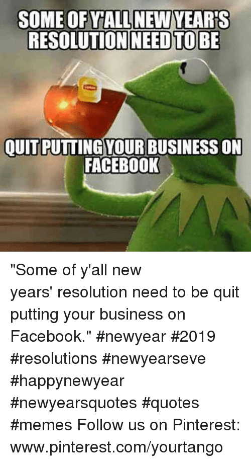 """Facebook, Memes, and Pinterest: RESOLUTION NEEDTOBE  OUITPUTTING YOUR BUSINESS ON  FACEBOOK """"Some of y'all new years'resolution needto be quit putting your business on Facebook.""""#newyear #2019 #resolutions #newyearseve #happynewyear #newyearsquotes #quotes #memes Follow us on Pinterest: www.pinterest.com/yourtango"""