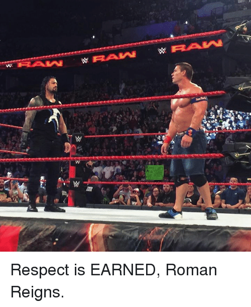 Romanized: Respect is EARNED, Roman Reigns.