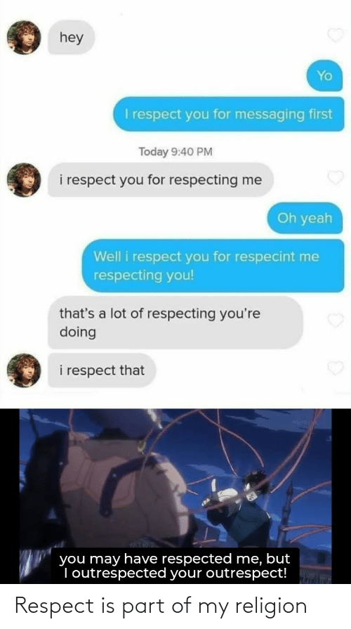 respect: Respect is part of my religion