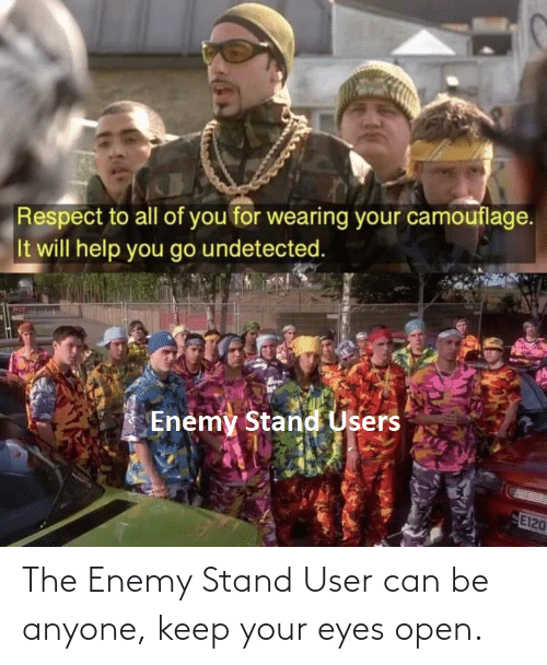 Respect, Help, and Can: Respect to all of you for wearing your camouflage.  It will help you go undetected.  Enemy Stand Users  E120 The Enemy Stand User can be anyone, keep your eyes open.