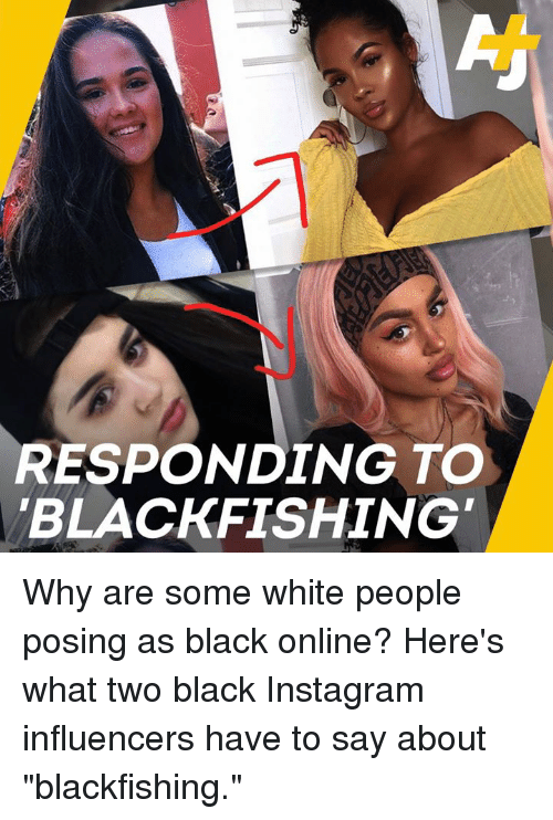 """Instagram, Memes, and White People: RESPONDING TO  BLACKFISHING Why are some white people posing as black online? Here's what two black Instagram influencers have to say about """"blackfishing."""""""