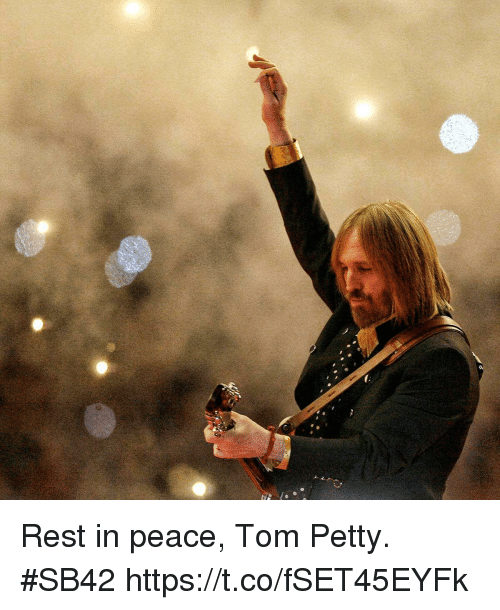 tom petty: Rest in peace, Tom Petty. #SB42 https://t.co/fSET45EYFk