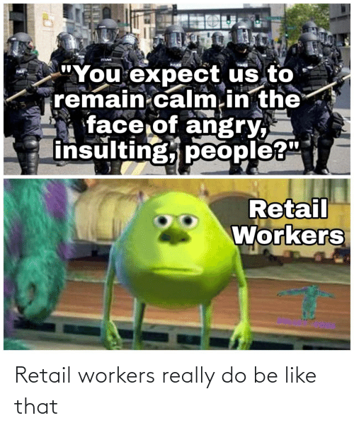 really: Retail workers really do be like that