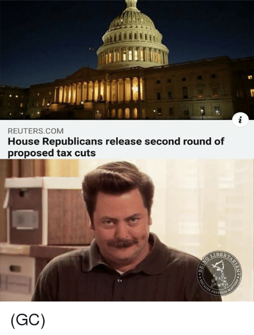 Memes, House, and Reuters: REUTERS.COMM  House Republicans release second round of  proposed tax cuts  BERT (GC)