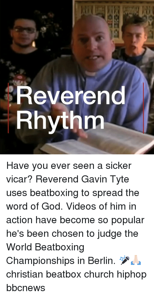 Hiphop: Revereno  Rhythm Have you ever seen a sicker vicar? Reverend Gavin Tyte uses beatboxing to spread the word of God. Videos of him in action have become so popular he's been chosen to judge the World Beatboxing Championships in Berlin. 🎤🙏🏻 christian beatbox church hiphop bbcnews