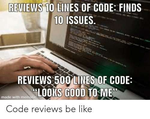 "Looks Good To Me: REVIEWS 10 LINES OF CODE: FINDS  10 ISSUES.  REVIEWS 500 LINES OF CODE:  ""LOOKS GOOD TO ME""  made with mematic Code reviews be like"