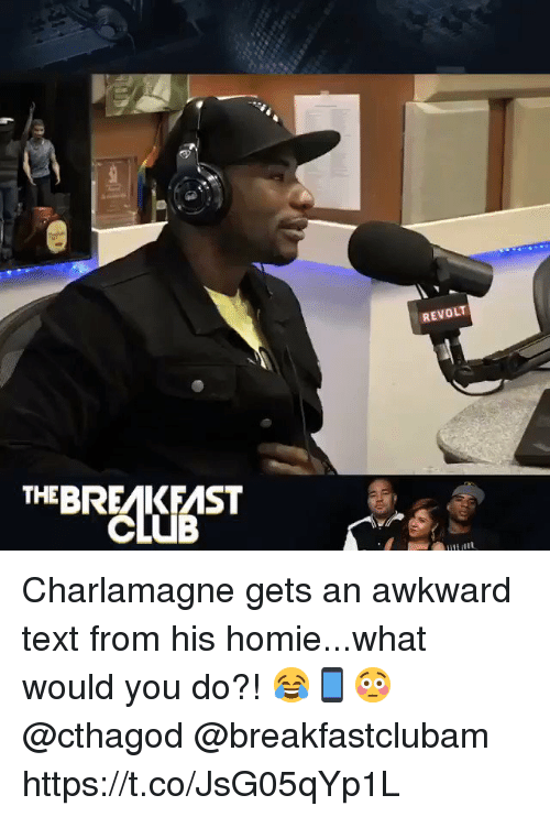 Charlamagne, Homie, and Awkward: REVOLT  THEBREAKFAST Charlamagne gets an awkward text from his homie...what would you do?! 😂📱😳 @cthagod @breakfastclubam https://t.co/JsG05qYp1L
