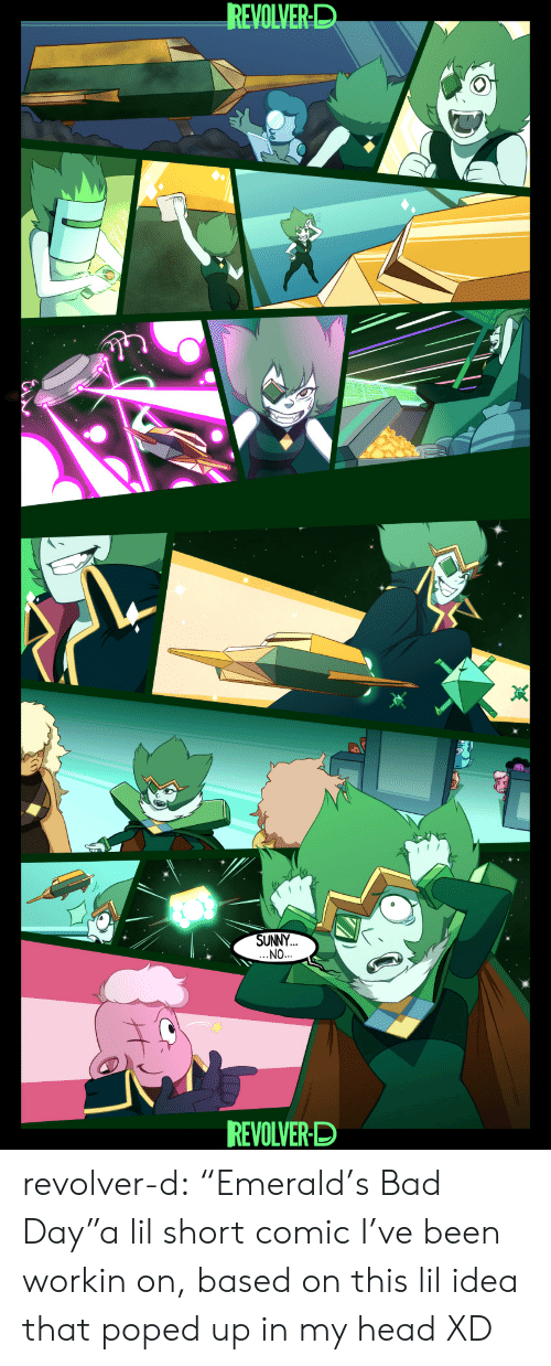 "poped: REVOLVER-D  SUNNY  NO  REVOLVER-D revolver-d:  ""Emerald's Bad Day""a lil short comic I've been workin on, based on this lil idea that poped up in my head XD"
