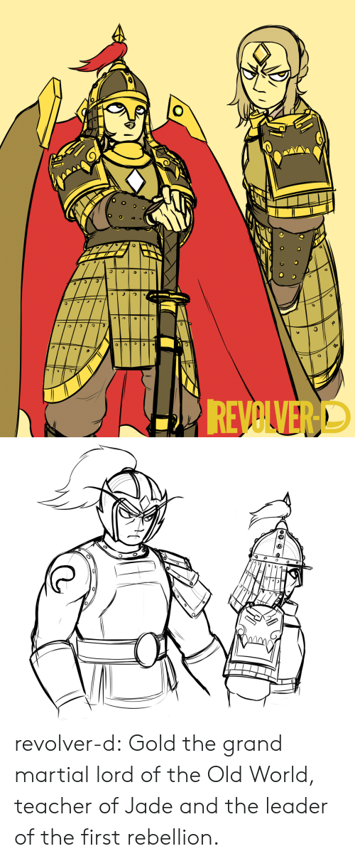 Grand: REVOLVERD revolver-d:  Gold the grand martial lord of the Old World, teacher of Jade and the leader of the first rebellion.