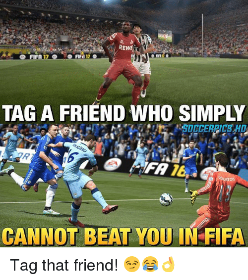 fif: REWE  FIFA 17  FIF  TAG A FRIEND WHO SIMPLY  CANNOT BEAT YOU IN FIFA Tag that friend! 😏😂👌